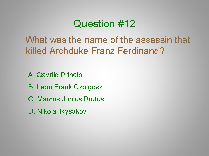Question #12 What was the name of the assassin that killed Archduke Franz Ferdinand?