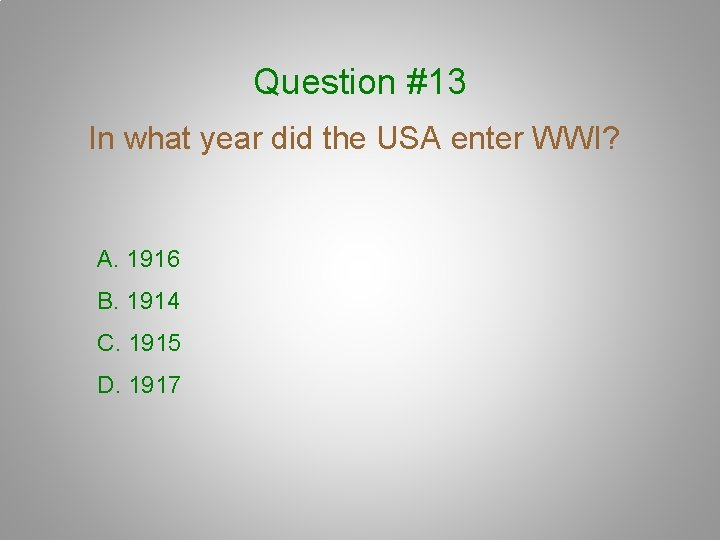 Question #13 In what year did the USA enter WWI? A. 1916 B. 1914