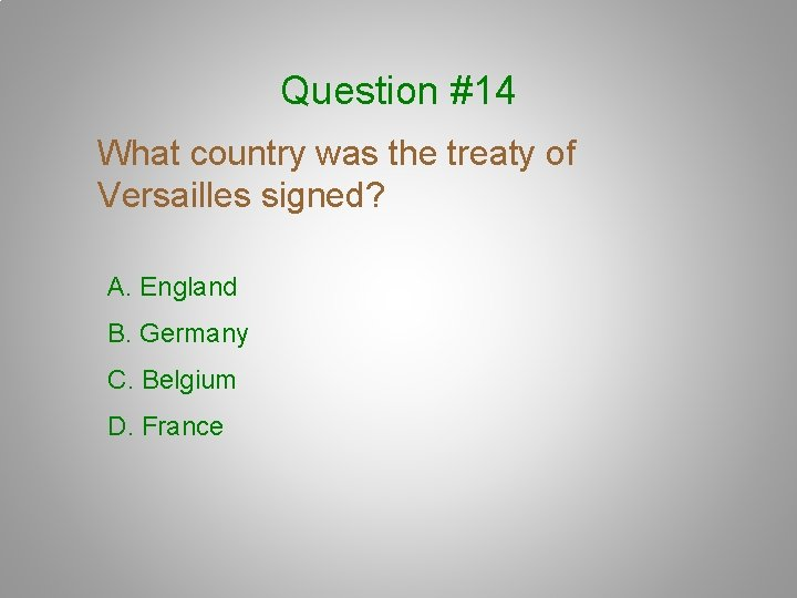 Question #14 What country was the treaty of Versailles signed? A. England B. Germany