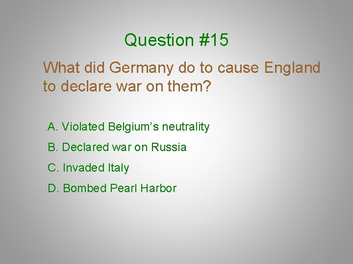 Question #15 What did Germany do to cause England to declare war on them?