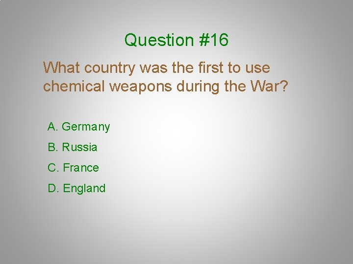 Question #16 What country was the first to use chemical weapons during the War?