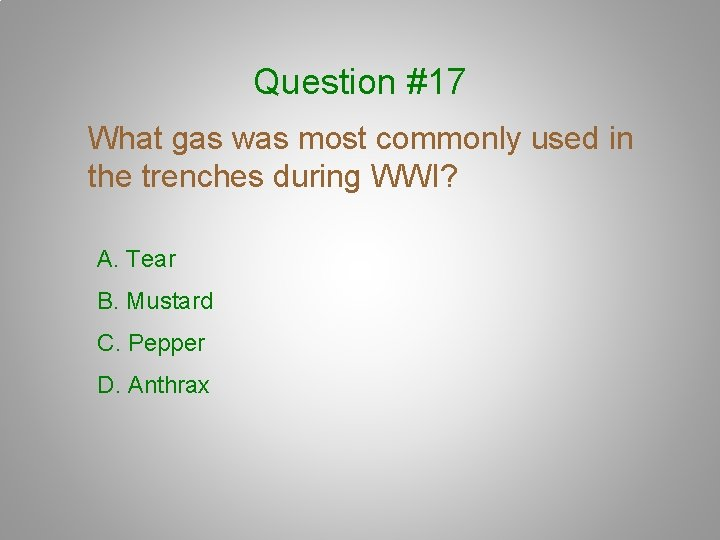Question #17 What gas was most commonly used in the trenches during WWI? A.