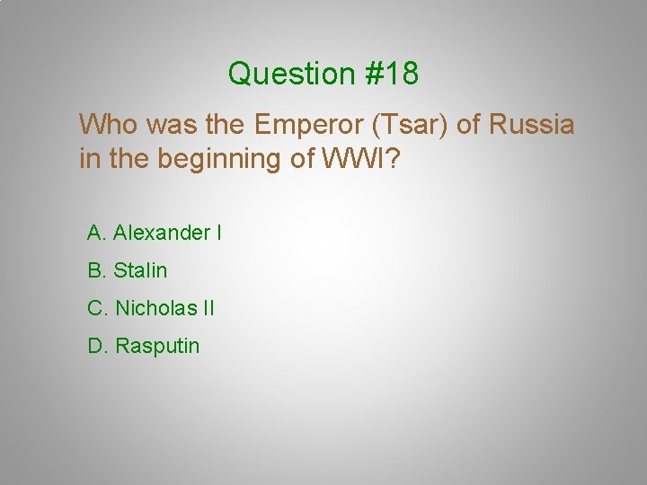 Question #18 Who was the Emperor (Tsar) of Russia in the beginning of WWI?