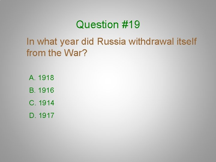 Question #19 In what year did Russia withdrawal itself from the War? A. 1918
