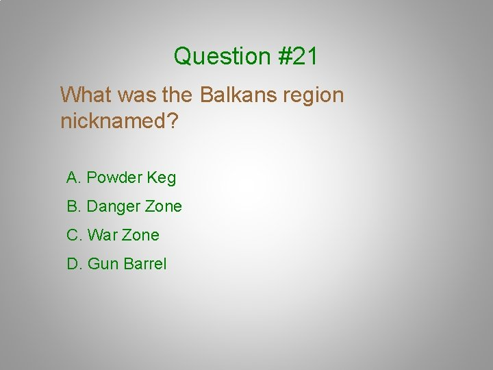 Question #21 What was the Balkans region nicknamed? A. Powder Keg B. Danger Zone