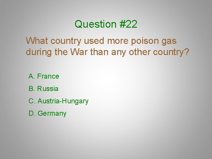 Question #22 What country used more poison gas during the War than any other