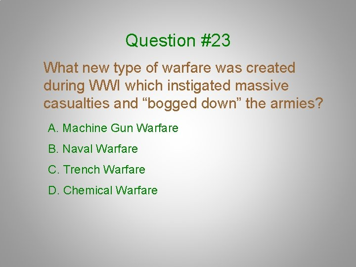 Question #23 What new type of warfare was created during WWI which instigated massive