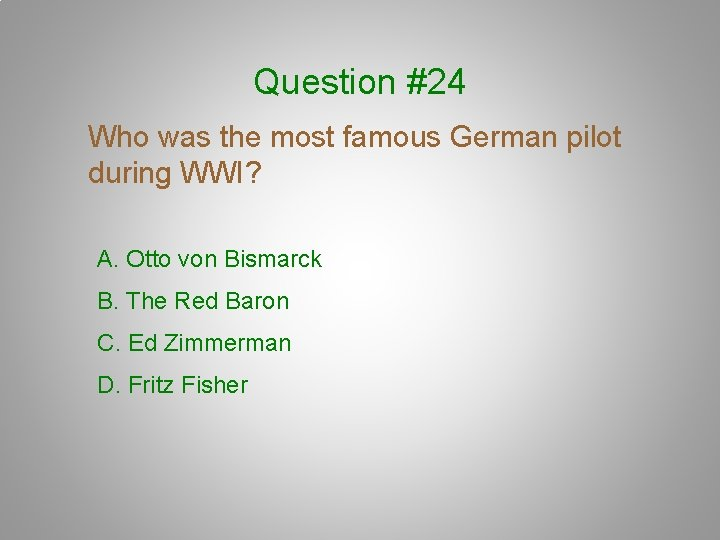 Question #24 Who was the most famous German pilot during WWI? A. Otto von
