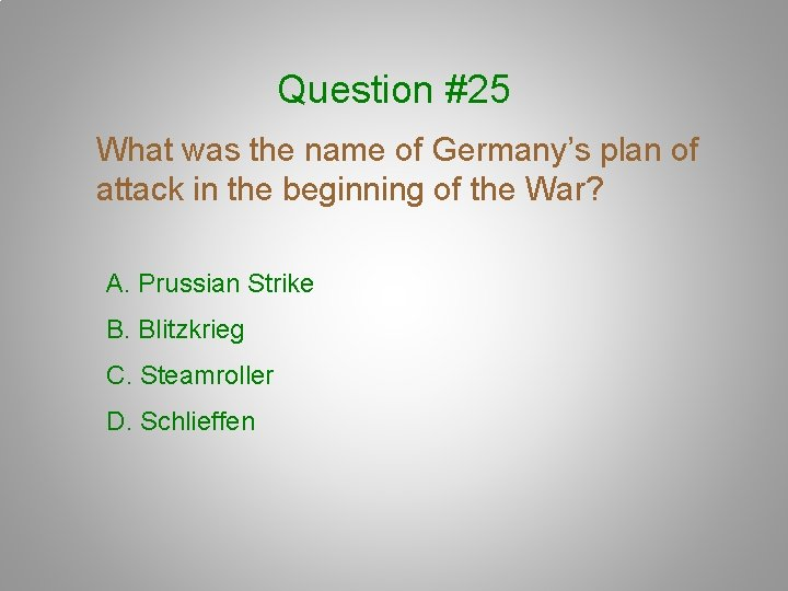 Question #25 What was the name of Germany's plan of attack in the beginning