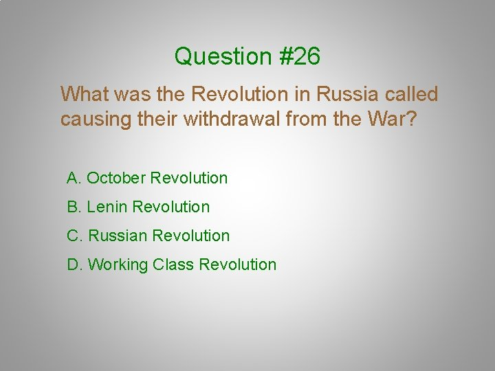 Question #26 What was the Revolution in Russia called causing their withdrawal from the