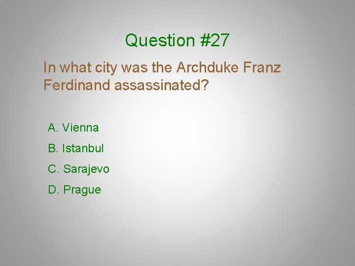 Question #27 In what city was the Archduke Franz Ferdinand assassinated? A. Vienna B.
