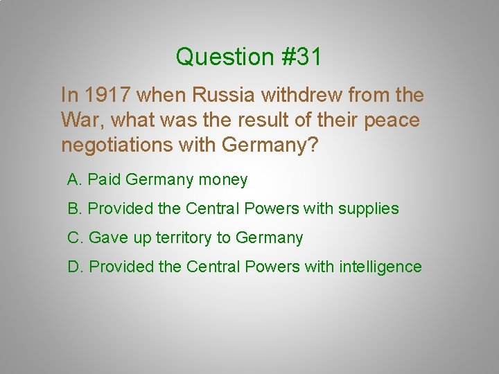 Question #31 In 1917 when Russia withdrew from the War, what was the result