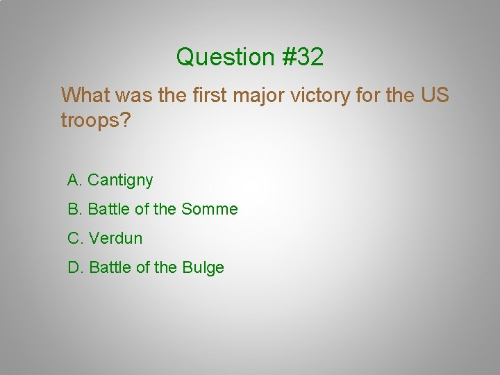 Question #32 What was the first major victory for the US troops? A. Cantigny
