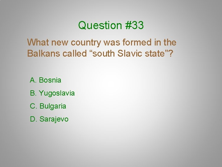 """Question #33 What new country was formed in the Balkans called """"south Slavic state""""?"""