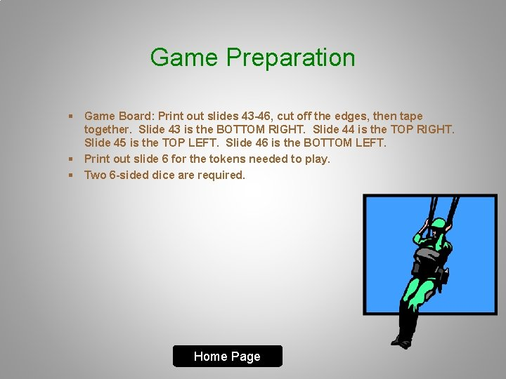 Game Preparation § Game Board: Print out slides 43 -46, cut off the edges,