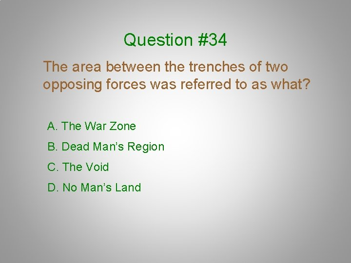 Question #34 The area between the trenches of two opposing forces was referred to