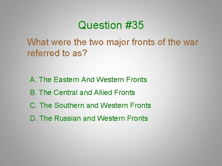 Question #35 What were the two major fronts of the war referred to as?
