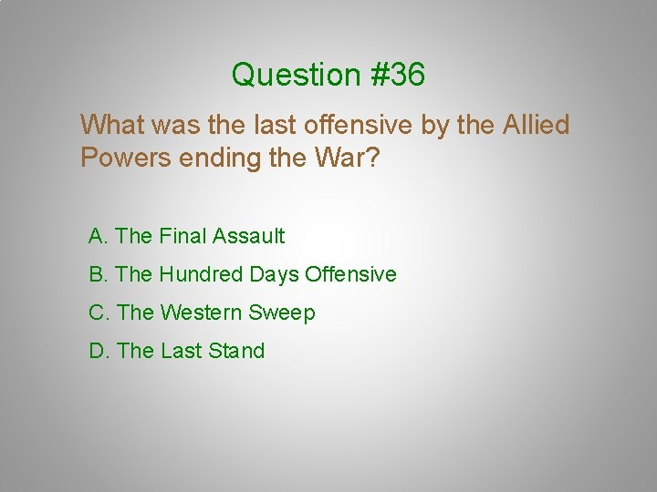 Question #36 What was the last offensive by the Allied Powers ending the War?