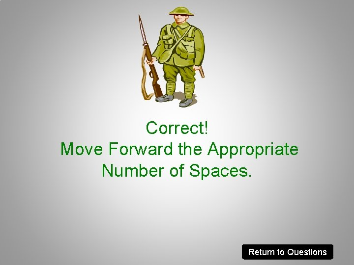 Correct! Move Forward the Appropriate Number of Spaces. Return to Questions