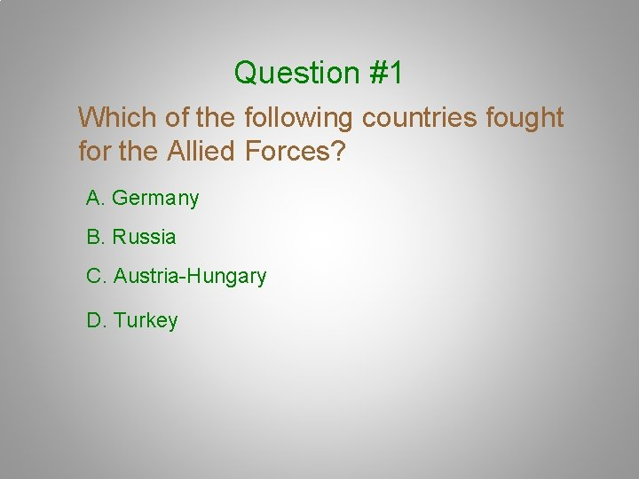 Question #1 Which of the following countries fought for the Allied Forces? A. Germany