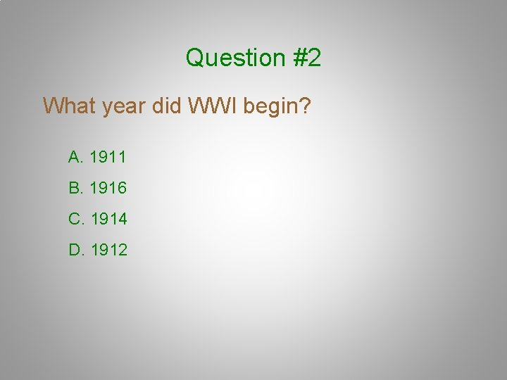 Question #2 What year did WWI begin? A. 1911 B. 1916 C. 1914 D.