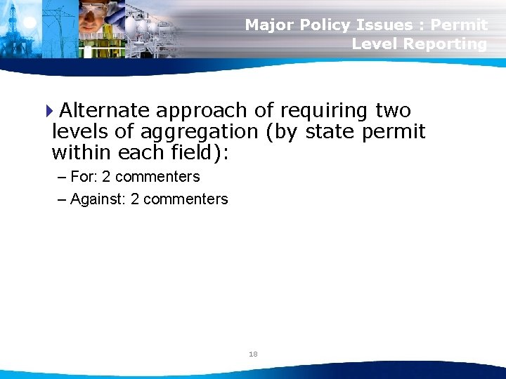 Major Policy Issues : Permit Level Reporting 4 Alternate approach of requiring two levels