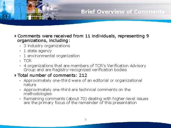 Brief Overview of Comments 4 Comments were received from 11 individuals, representing 9 organizations,