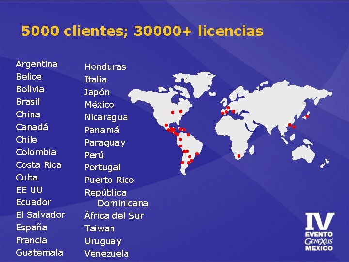 5000 clientes; 30000+ licencias Argentina Belice Bolivia Brasil China Canadá Chile Colombia Costa Rica