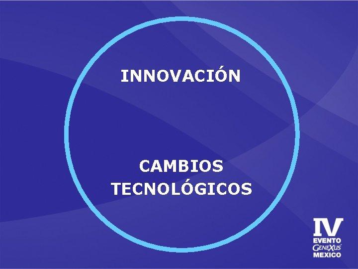 INNOVACIÓN CAMBIOS TECNOLÓGICOS