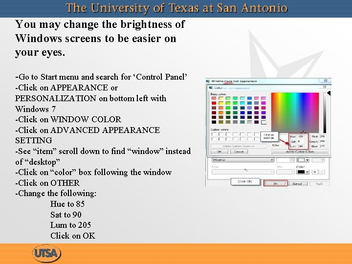 You may change the brightness of Windows screens to be easier on your eyes.