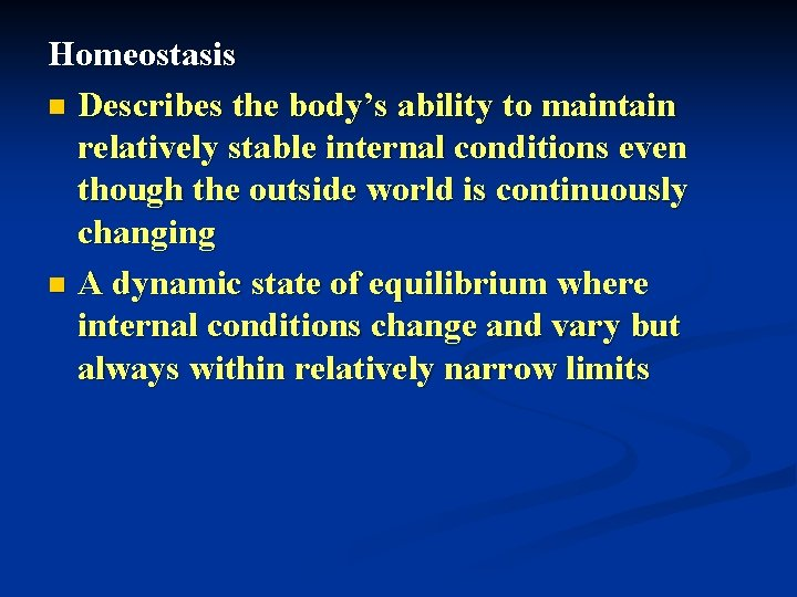 Homeostasis n Describes the body's ability to maintain relatively stable internal conditions even though