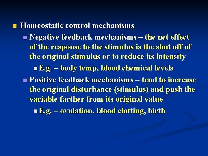 n Homeostatic control mechanisms n Negative feedback mechanisms – the net effect of the