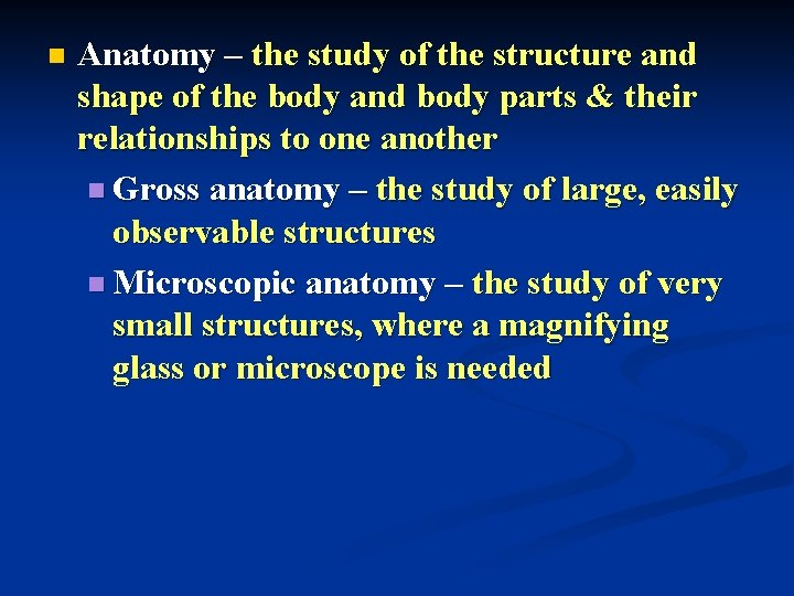 n Anatomy – the study of the structure and shape of the body and