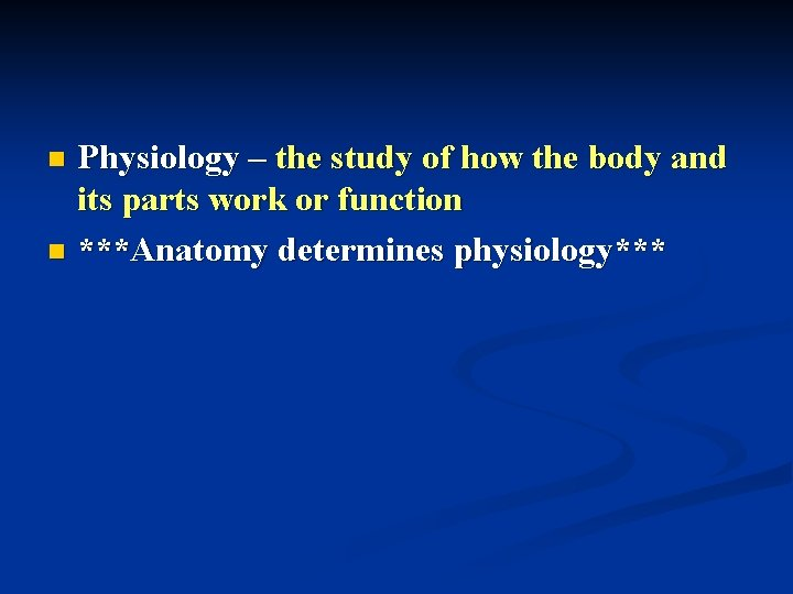 Physiology – the study of how the body and its parts work or function