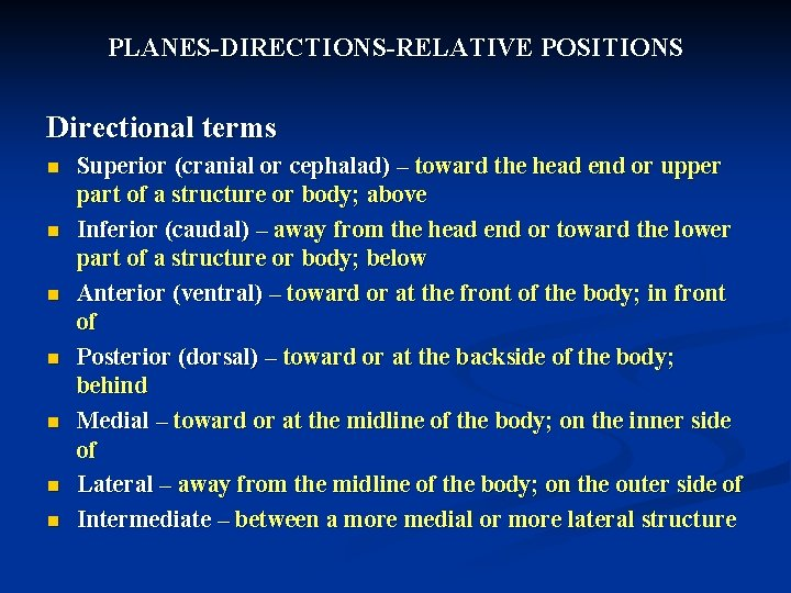 PLANES-DIRECTIONS-RELATIVE POSITIONS Directional terms n n n n Superior (cranial or cephalad) – toward