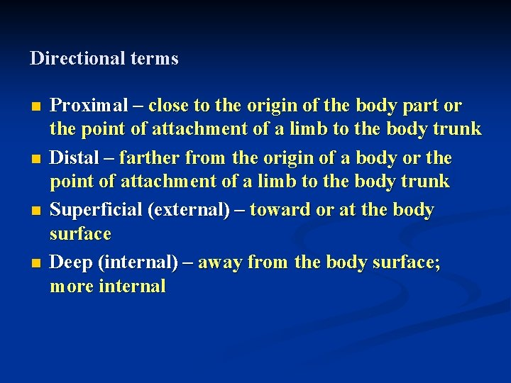 Directional terms n n Proximal – close to the origin of the body part