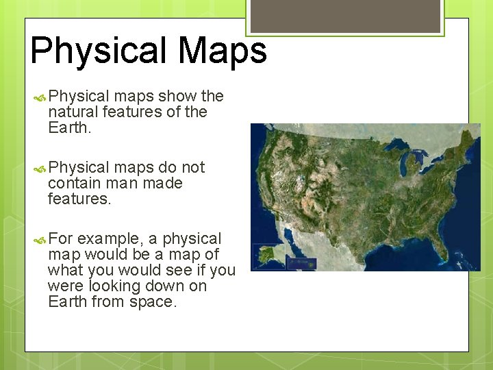 Physical Maps Physical maps show the natural features of the Earth. Physical maps do