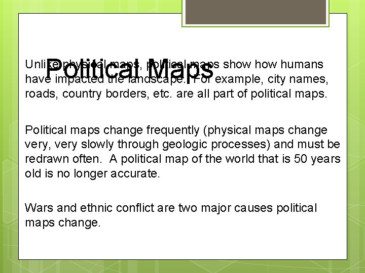 Political Maps Unlike physical maps, political maps show humans have impacted the landscape. For
