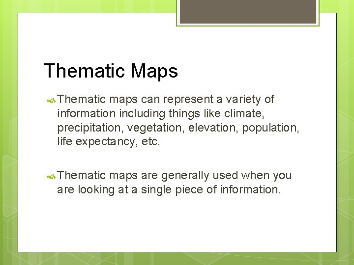 Thematic Maps Thematic maps can represent a variety of information including things like climate,