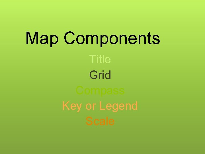 Map Components Title Grid Compass Key or Legend Scale