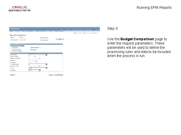 Running EPM Reports Step 9 Use the Budget Comparison page to enter the request