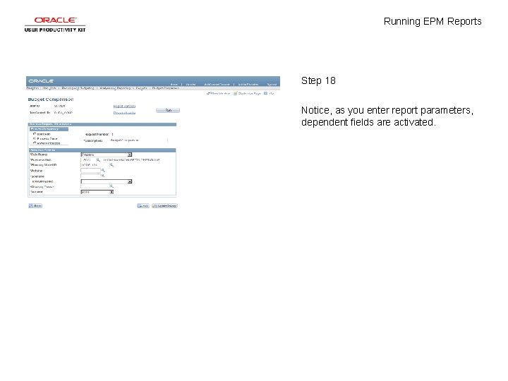 Running EPM Reports Step 18 Notice, as you enter report parameters, dependent fields are