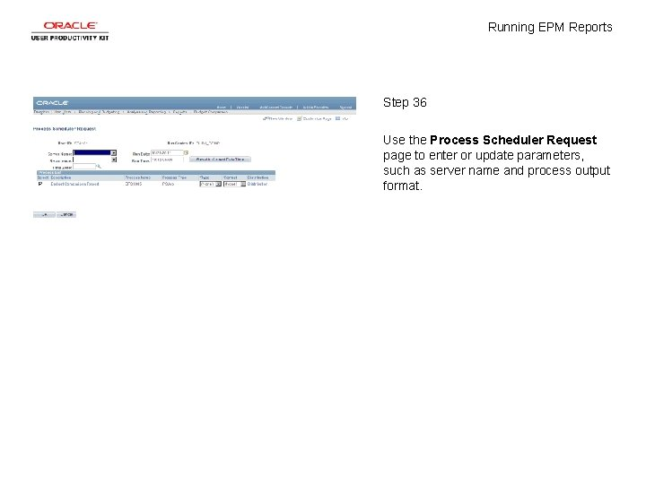 Running EPM Reports Step 36 Use the Process Scheduler Request page to enter or