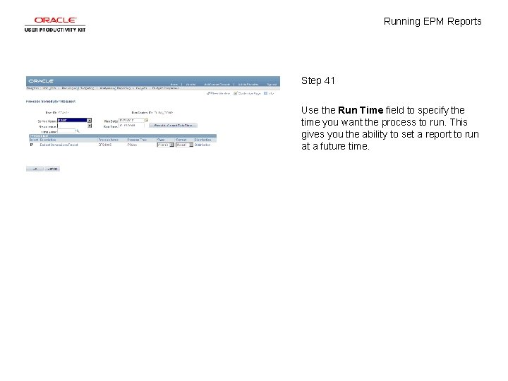 Running EPM Reports Step 41 Use the Run Time field to specify the time