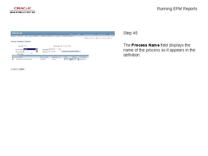 Running EPM Reports Step 45 The Process Name field displays the name of the