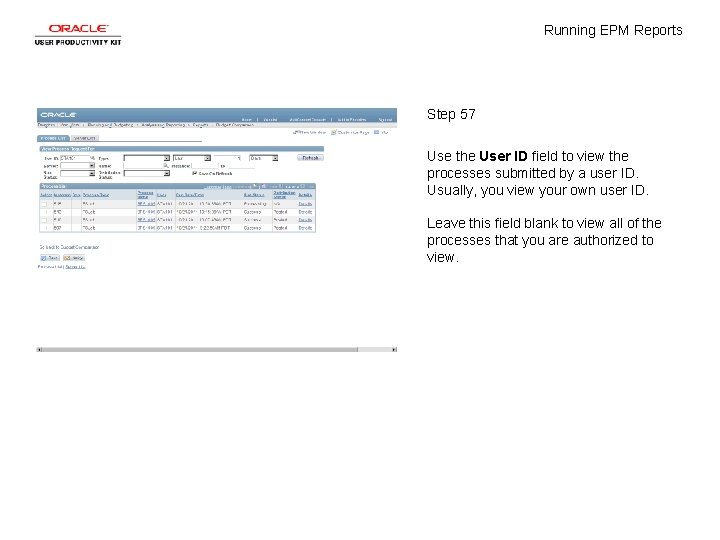 Running EPM Reports Step 57 Use the User ID field to view the processes