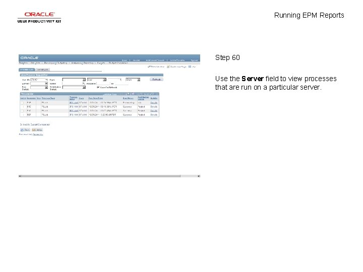 Running EPM Reports Step 60 Use the Server field to view processes that are