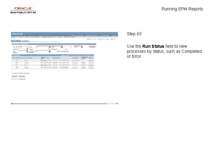 Running EPM Reports Step 63 Use the Run Status field to view processes by