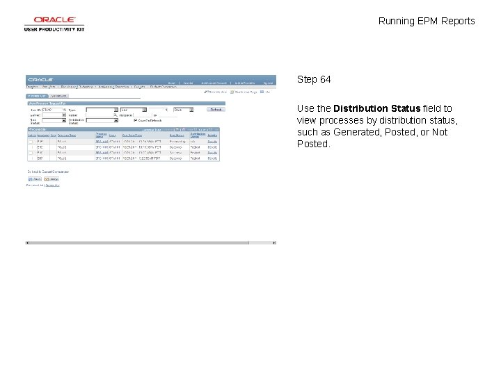 Running EPM Reports Step 64 Use the Distribution Status field to view processes by