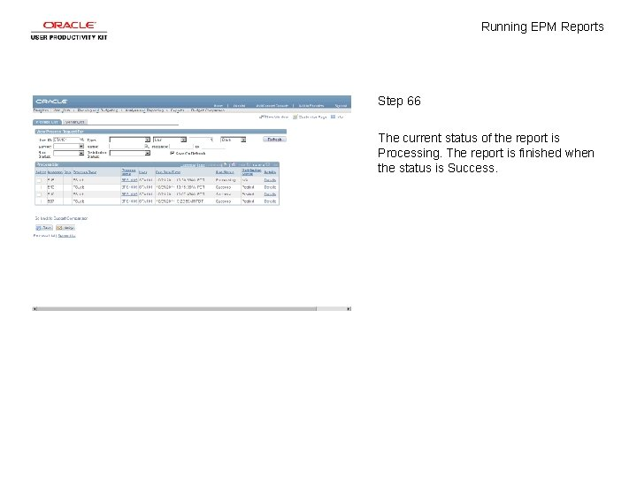 Running EPM Reports Step 66 The current status of the report is Processing. The